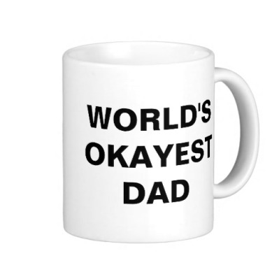 worlds_okayest_dad_coffee_mug-r7fbf9b2b264244ff953130a291481803_x7jgr_8byvr_512